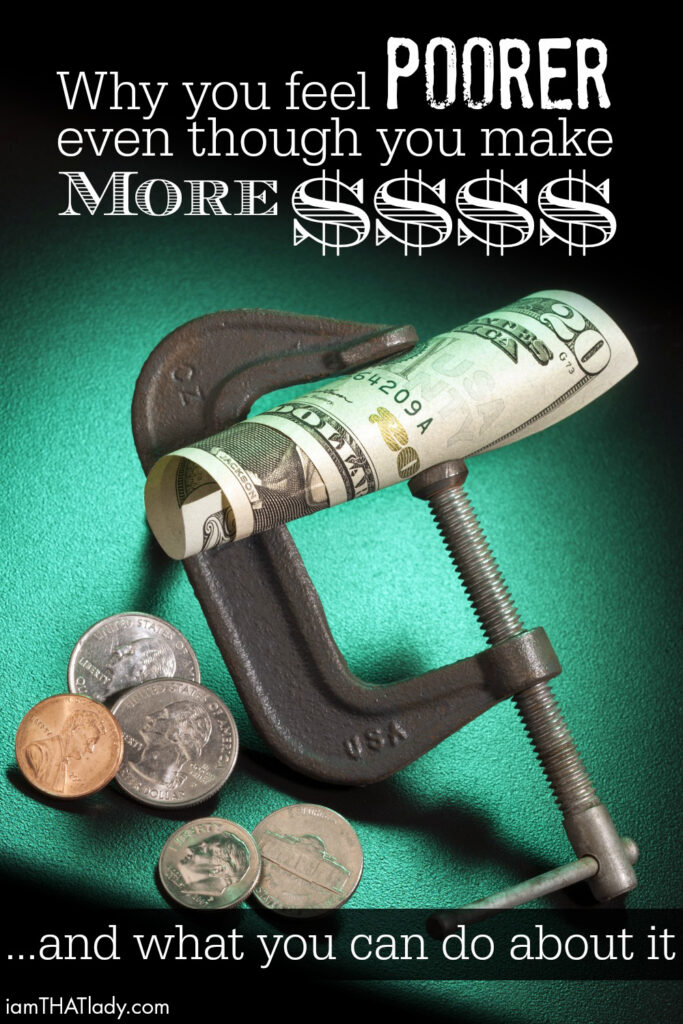 Why you feel poorer even though you make more money, and what you can do about it.