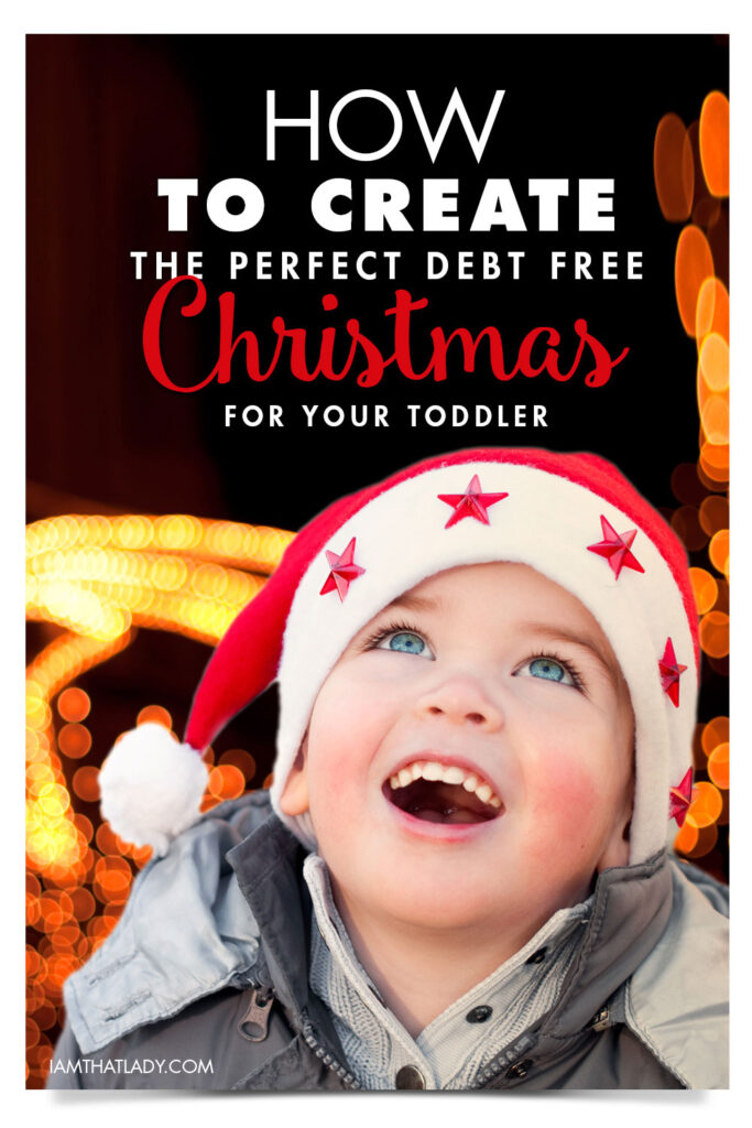 Let's face it - toddlers don't need much for Christmas.  Here is how to create a perfect debt free Christmas for your toddler this year.