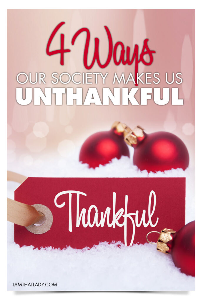 4 Ways that society makes us unthankful