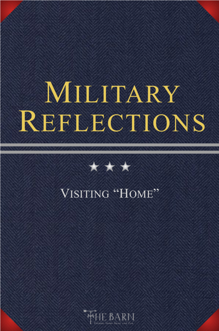 """Military Reflections: Visiting """"Home"""""""