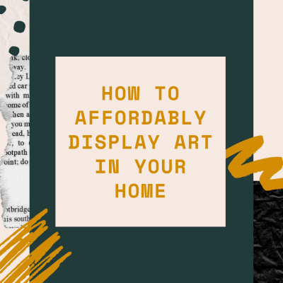 How To Affordably Display Art In Your Home