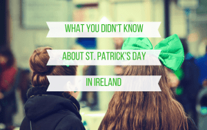 What You Didn't Know About St. Patricks Day in Ireland