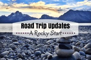 Road Trip Updates- A Rocky Start