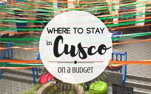 Where to Stay in Cusco- On a Budget