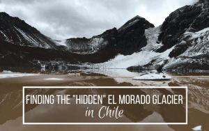 "How to find the ""Hidden"" Glacier El Morado in Chile"