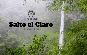 How to Find Salto el Claro in Pucón