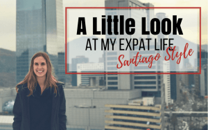 New Series! – A Little Look at my Expat Life- Santiago Style