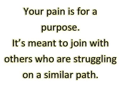 Seeing the purpose for your pain