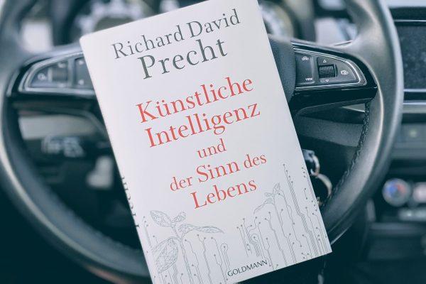Künstliche Intelligenz und der Sinn des Lebens von Richard David Precht