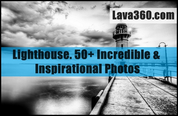 Lighthouse. Incredible & Inspirational Photos