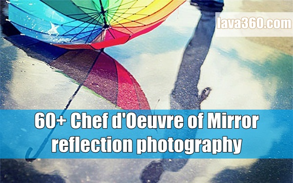 Chef d'Oeuvre of Mirror reflection photography