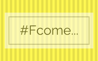 #Fcome
