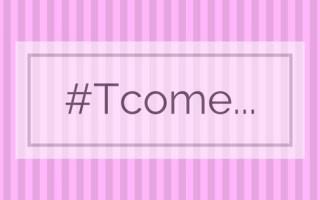 #TCome