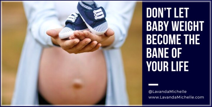 Don't Let Baby Weight Become The Bane Of Your Life