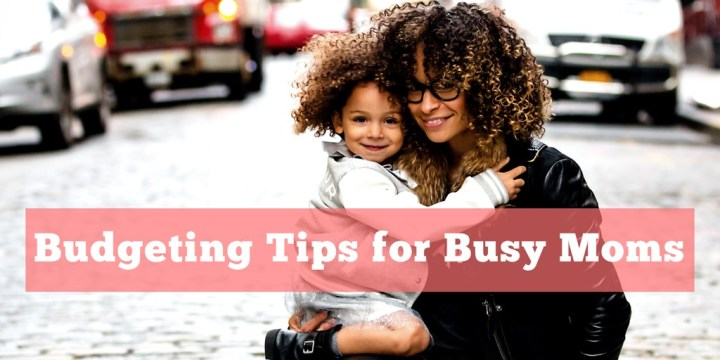 Budgeting Tips for Busy Moms