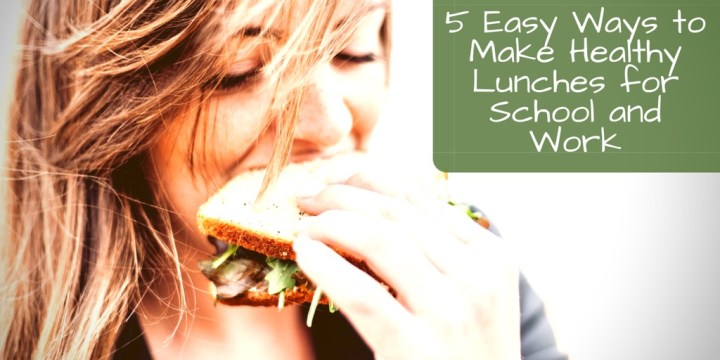 5 Easy Ways to Make Healthy Lunches for School and Work