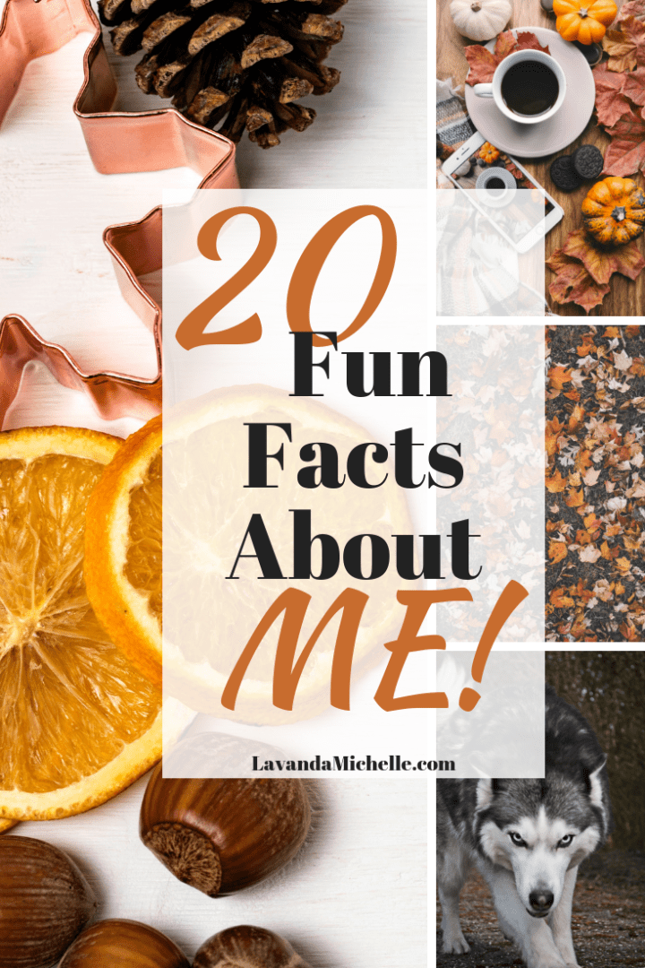 Enjoy these 20 Fun Facts About ME!