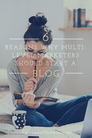 6 Reasons Why Multi-Level Marketers Should Start a Blog