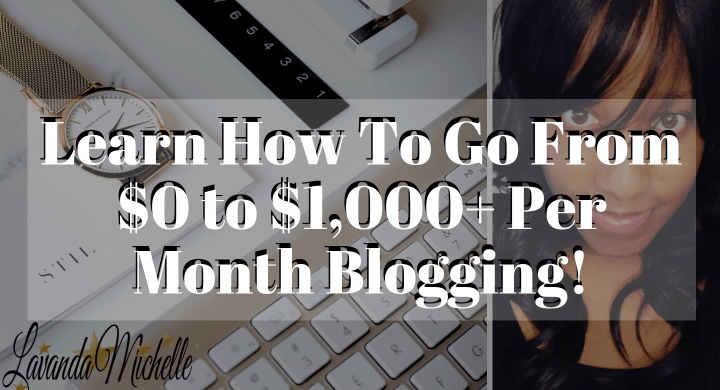 Learn How To Go From $0 to $1,000+ Per Month Blogging!
