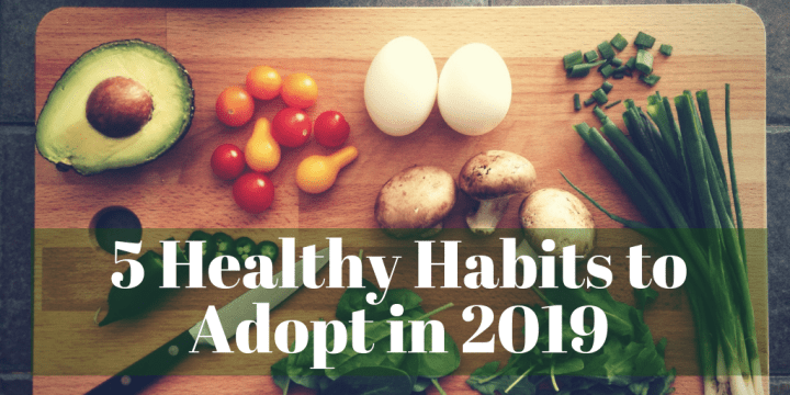 5 Healthy Habits to Adopt in 2019