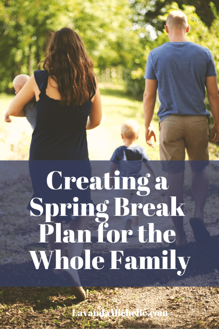 Creating a Spring Break Plan for the Whole Family