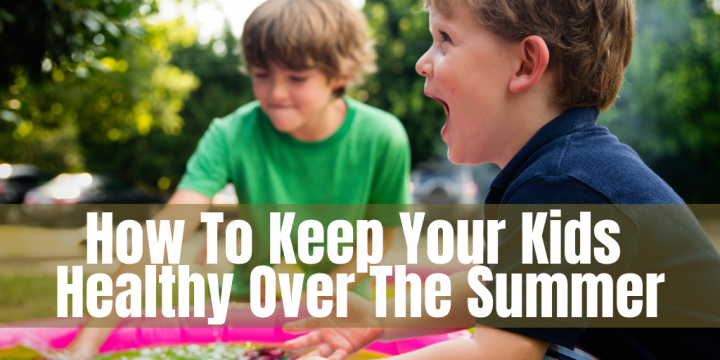 How To Keep Your Kids Healthy Over The Summer