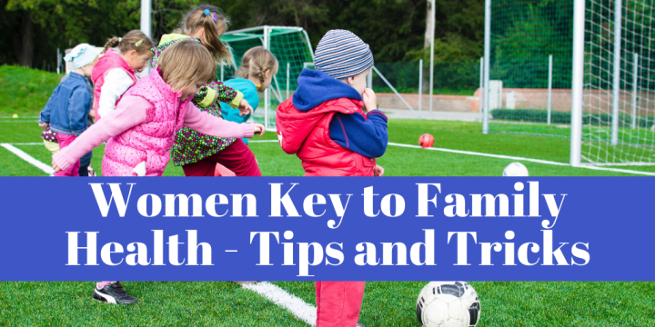 Women Key to Family Health - Tips and Tricks