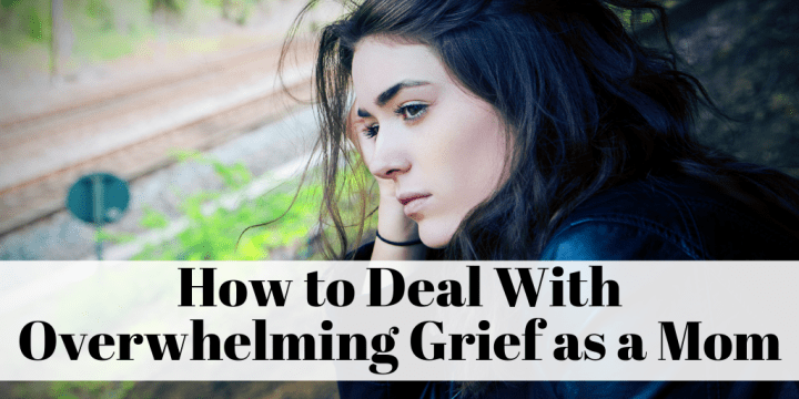 How to Deal With Overwhelming Grief as a Mom
