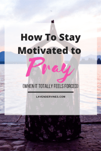 How to Stay Motivated to Pray