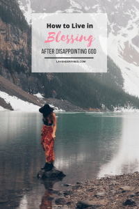How to live in blessing after disappointing God