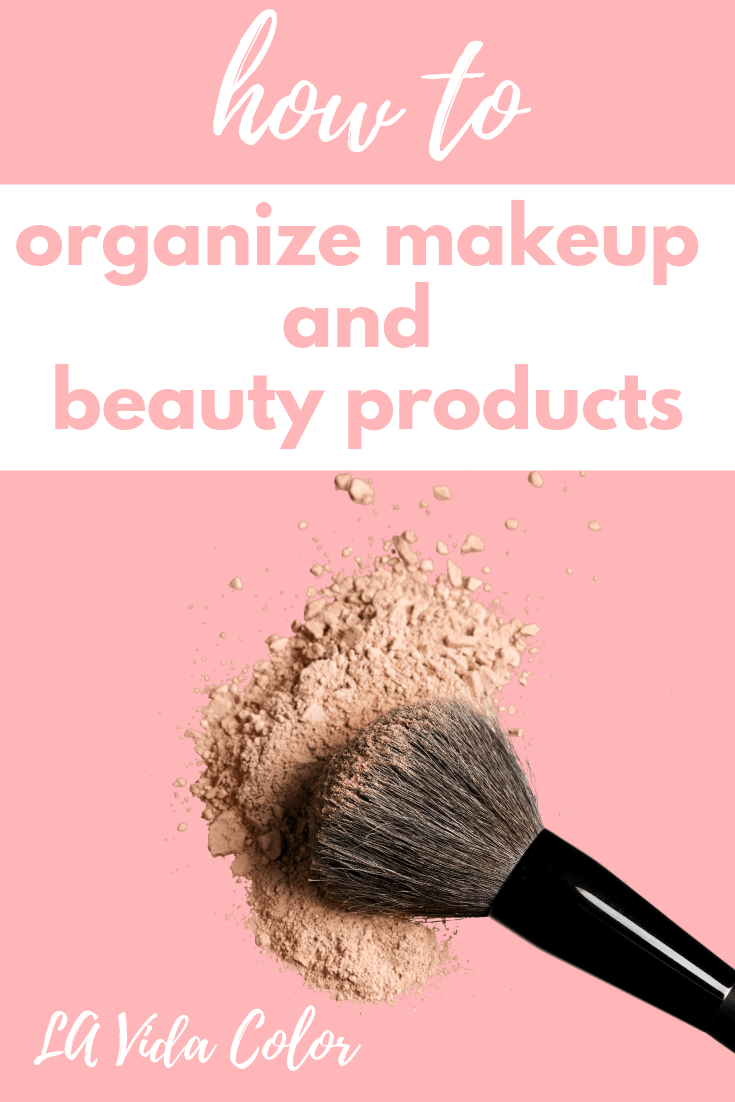 How to organize makeup and beauty products- LA Vida Color