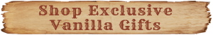 Shop Exclusive Vanilla Gifts - Click Here!