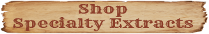 Shop Specialty Extracts - Click Here!