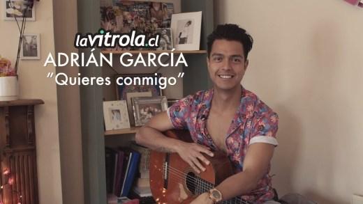 LaVitrola.cl: Adrián García – Quieres conmigo
