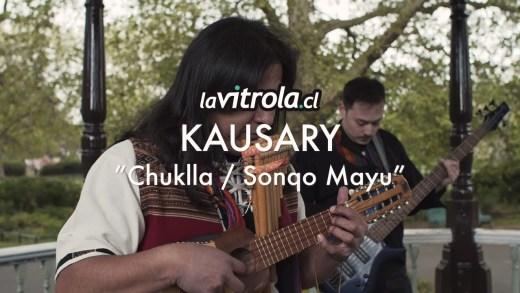 LaVitrola.cl: Kausary – Chuklla / Sonqo Mayu