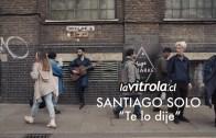 LaVitrola.cl: Santiago Solo – Te lo dije