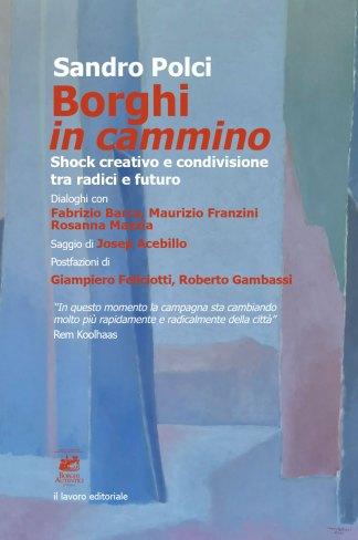 Sandro Polci , Borghi in cammino. Shock creativo e condivisione tra radici e futuro.