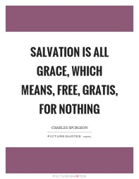 salvation-is-all-grace-which-means-free-gratis-for-nothing-quote-1