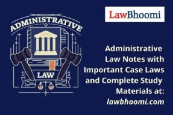 Administrative Law Notes, Important Case Laws and Reading Materials