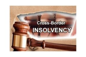 Cross Border Insolvency: The Need To Adopt UNICTRAL Model Law With Modifications in India