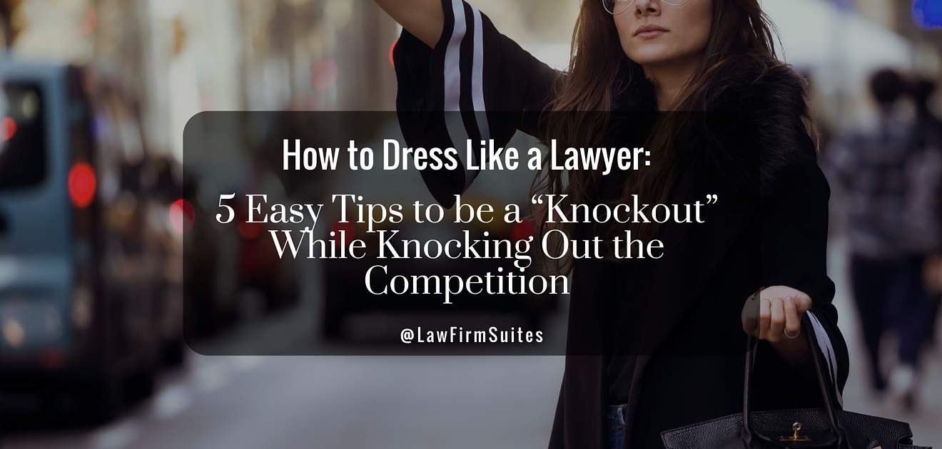 How To Dress Like A Lawyer 5 Easy Tips To Be A Knockout