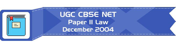 2004 December Previous Paper 2 Law UGC NET CBSE - LawMint.com