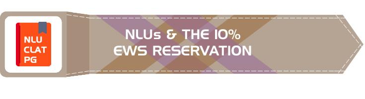 EWS 10 percent reservation NLU LLM LLB seats increased CLAT PG