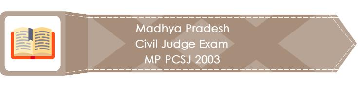 Madhya Pradesh Civil Judge Exam MP PCSJ 2003 LawMint.com