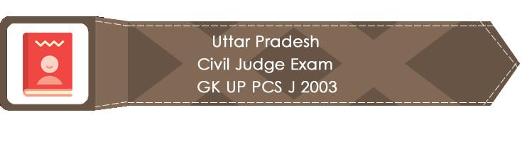 Uttar Pradesh Civil Judge Exam GK UP PCS J 2003 LawMint.com Judiciary Exam Mock Tests Civil Judge Previous Papers Legal Test Series MCQs Study Material Model Papers