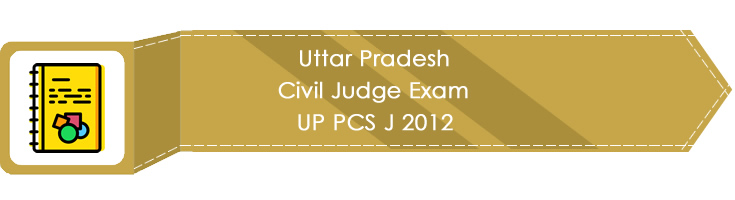 Uttar Pradesh Civil Judge Exam UP PCS J 2012 LawMint.com Judiciary Exam Mock Tests Civil Judge Previous Papers Legal Test Series MCQs Study Material Model Papers