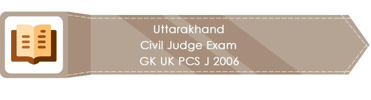 Uttarakhand Civil Judge Exam GK UK PCS J 2006 LawMint.com Judiciary Exam Mock Tests Civil Judge Previous Papers Legal Test Series MCQs Study Material Model Papers