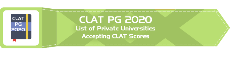 CLAT PG 2020 List of Private Universities and Colleges accepting CLAT Scores