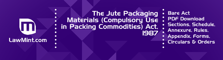 The Jute Packaging Materials Compulsory Use in Packing Commodities Act 1987 Bare Act PDF Download 2