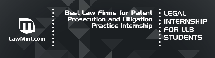 Best Law Firms for Patent Prosecution and Litigation Practice Internship LLB Students